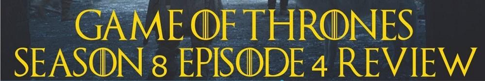 نقد و بررسی قسمت چهارم فصل هشتم سریال بازی تاج و تخت